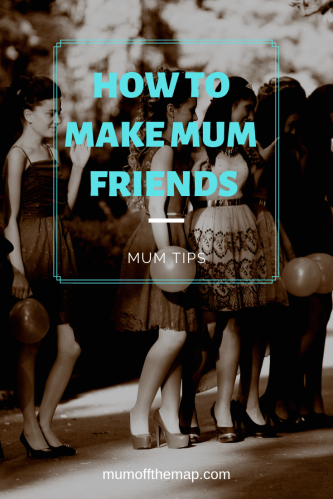 How to make mum friends