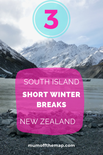 Mount Cook in Winter, 3 Short Breaks South Island New Zealand
